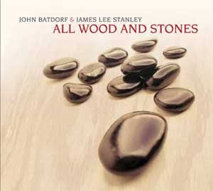 All Wood and Stones, James Lee Stanley and John Batdorf